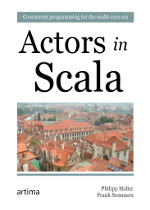 Actors in Scala: Concurrent Programming for the Multi-core Era